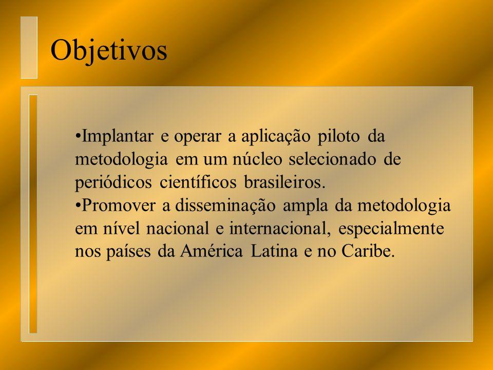 Objetivos Implantar e operar a aplicação piloto da metodologia em um núcleo selecionado de periódicos científicos brasileiros.