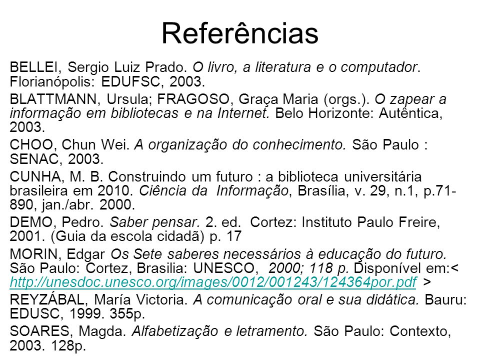 Referências BELLEI, Sergio Luiz Prado. O livro, a literatura e o computador. Florianópolis: EDUFSC, 2003.