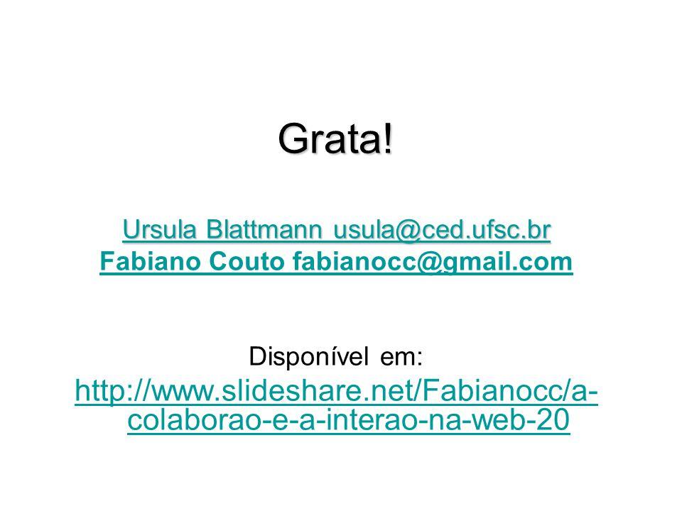 Grata! Ursula Blattmann usula@ced.ufsc.br. Fabiano Couto fabianocc@gmail.com. Disponível em: