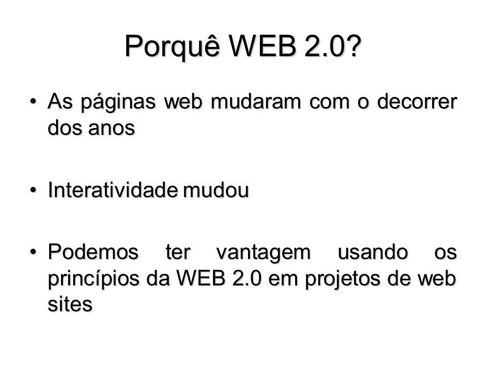 Porquê WEB 2.0 As páginas web mudaram com o decorrer dos anos