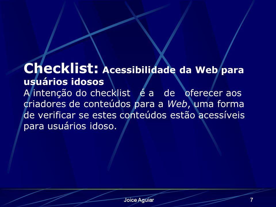 Checklist: Acessibilidade da Web para usuários idosos A intenção do checklist é a de oferecer aos criadores de conteúdos para a Web, uma forma de verificar se estes conteúdos estão acessíveis para usuários idoso.