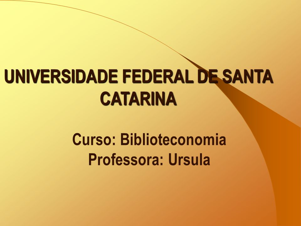 UNIVERSIDADE FEDERAL DE SANTA CATARINA Curso: Biblioteconomia