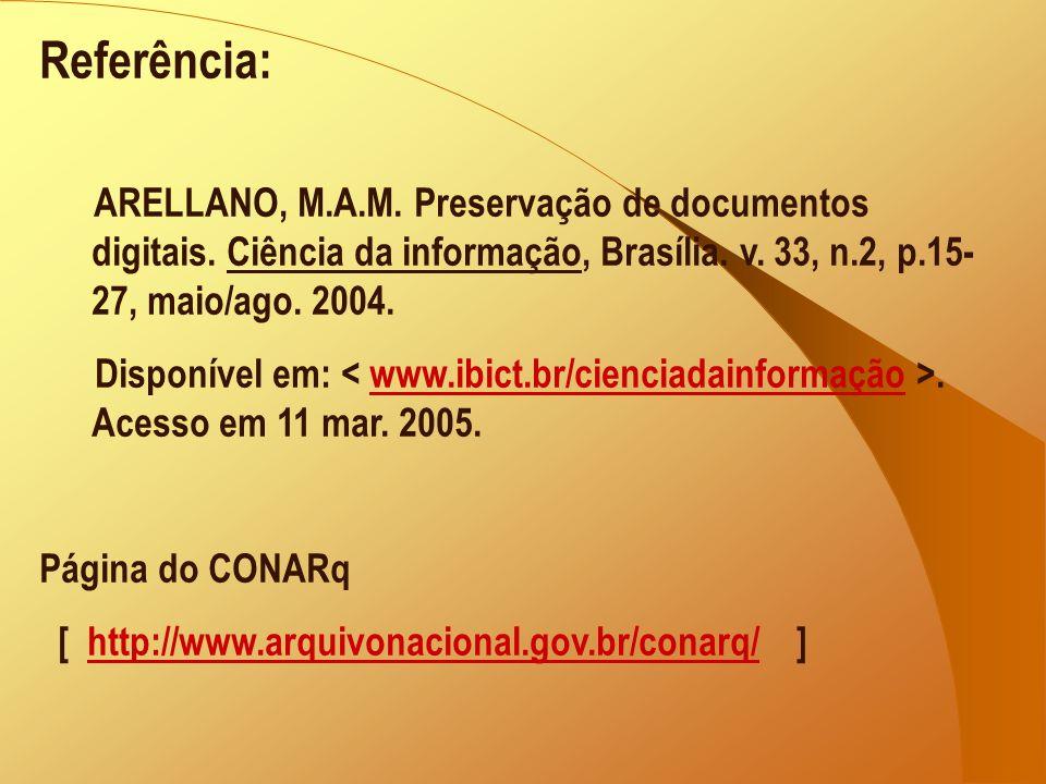 Referência: ARELLANO, M.A.M. Preservação de documentos digitais. Ciência da informação, Brasília. v. 33, n.2, p.15-27, maio/ago. 2004.