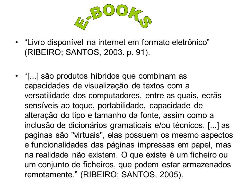 E-BOOKS Livro disponível na internet em formato eletrônico (RIBEIRO; SANTOS, 2003. p. 91).