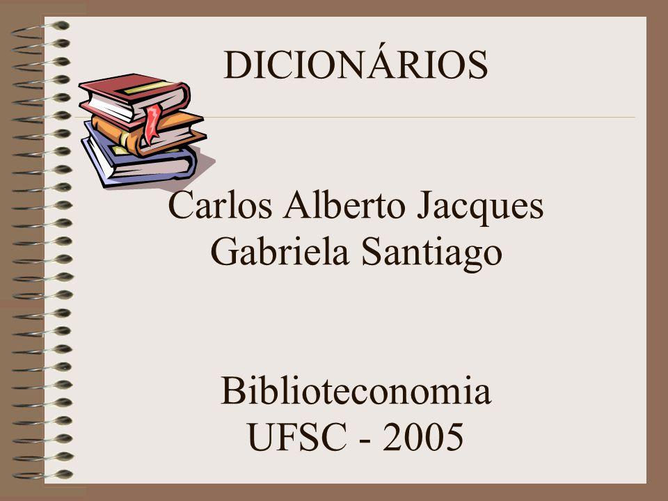 DICIONÁRIOS Carlos Alberto Jacques Gabriela Santiago Biblioteconomia