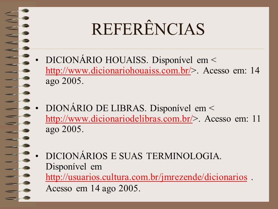REFERÊNCIAS DICIONÁRIO HOUAISS. Disponível em < http://www.dicionariohouaiss.com.br/>. Acesso em: 14 ago 2005.
