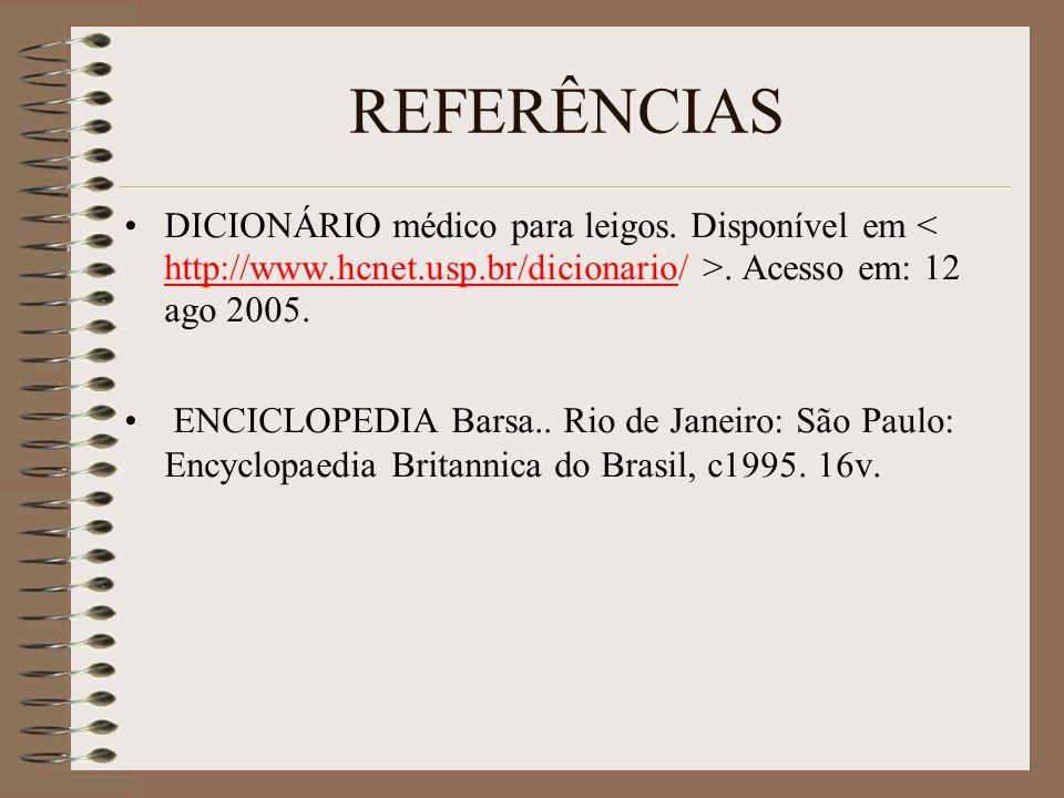 REFERÊNCIAS DICIONÁRIO médico para leigos. Disponível em < http://www.hcnet.usp.br/dicionario/ >. Acesso em: 12 ago 2005.