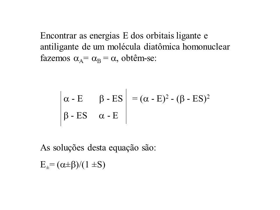 Encontrar as energias E dos orbitais ligante e antiligante de um molécula diatômica homonuclear fazemos A= B = , obtêm-se: