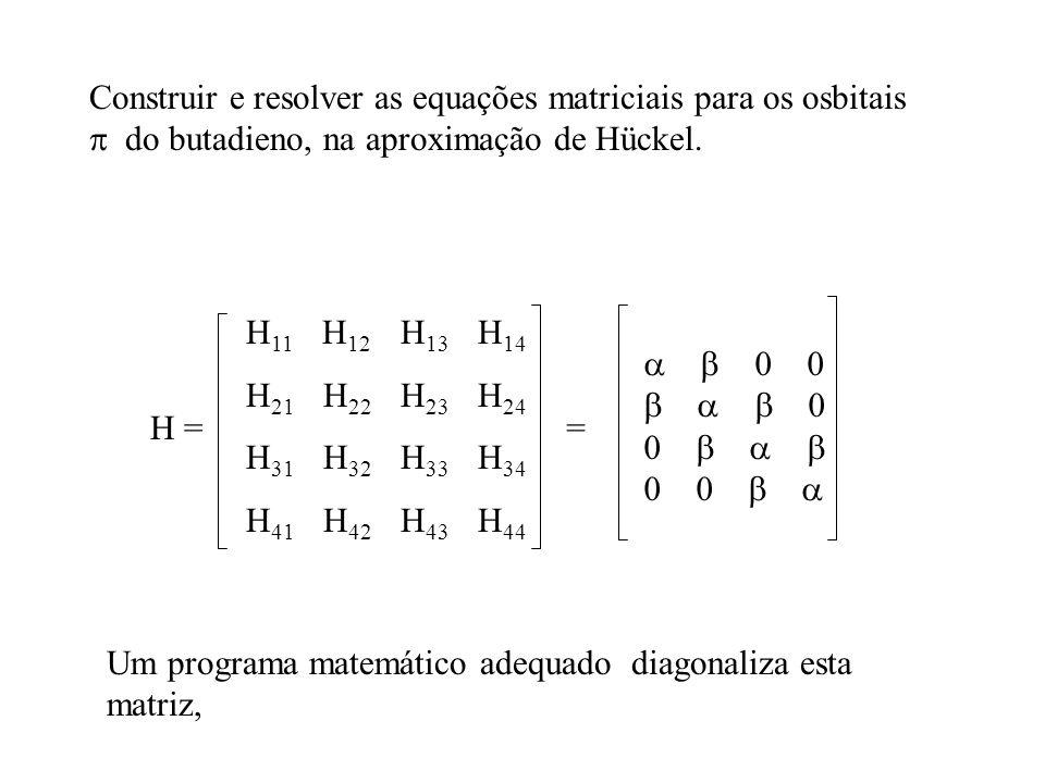 Construir e resolver as equações matriciais para os osbitais  do butadieno, na aproximação de Hückel.