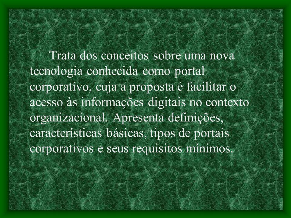 Trata dos conceitos sobre uma nova tecnologia conhecida como portal corporativo, cuja a proposta é facilitar o acesso às informações digitais no contexto organizacional.
