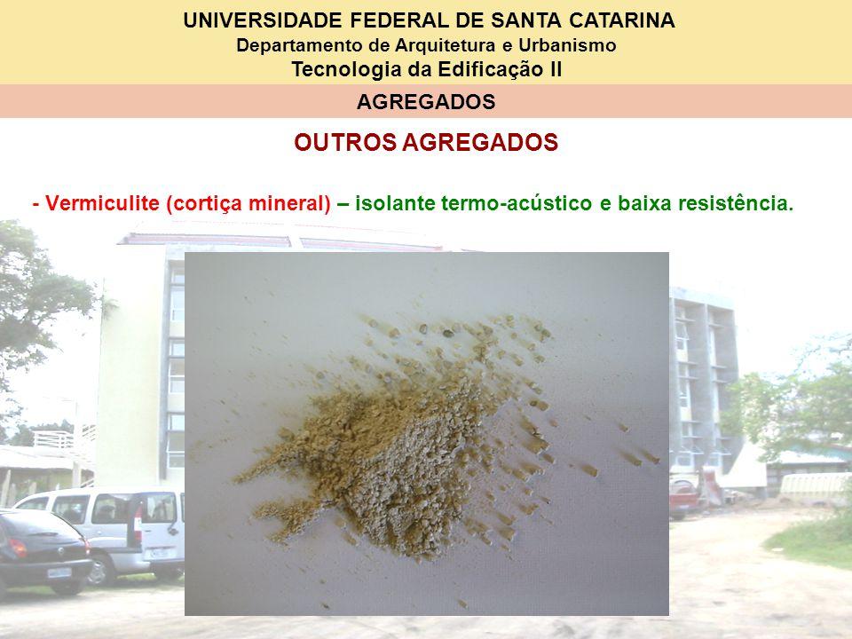 OUTROS AGREGADOS - Vermiculite (cortiça mineral) – isolante termo-acústico e baixa resistência.
