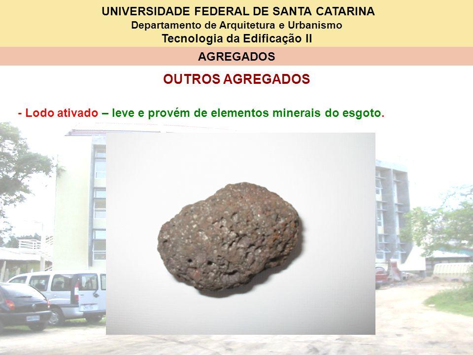 OUTROS AGREGADOS - Lodo ativado – leve e provém de elementos minerais do esgoto.