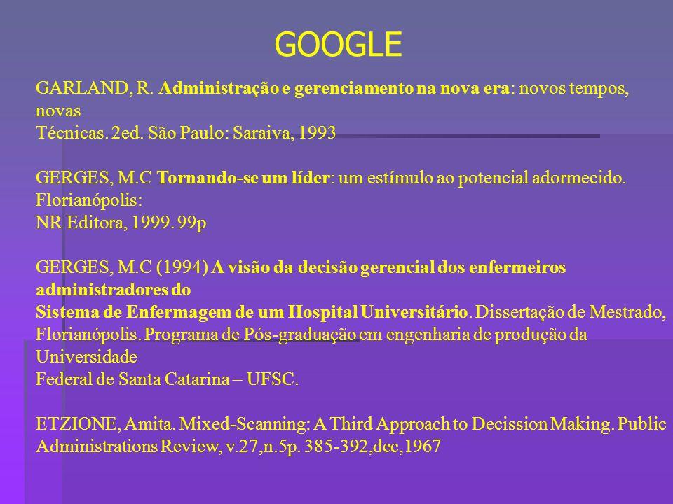 GOOGLE GARLAND, R. Administração e gerenciamento na nova era: novos tempos, novas. Técnicas. 2ed. São Paulo: Saraiva, 1993.