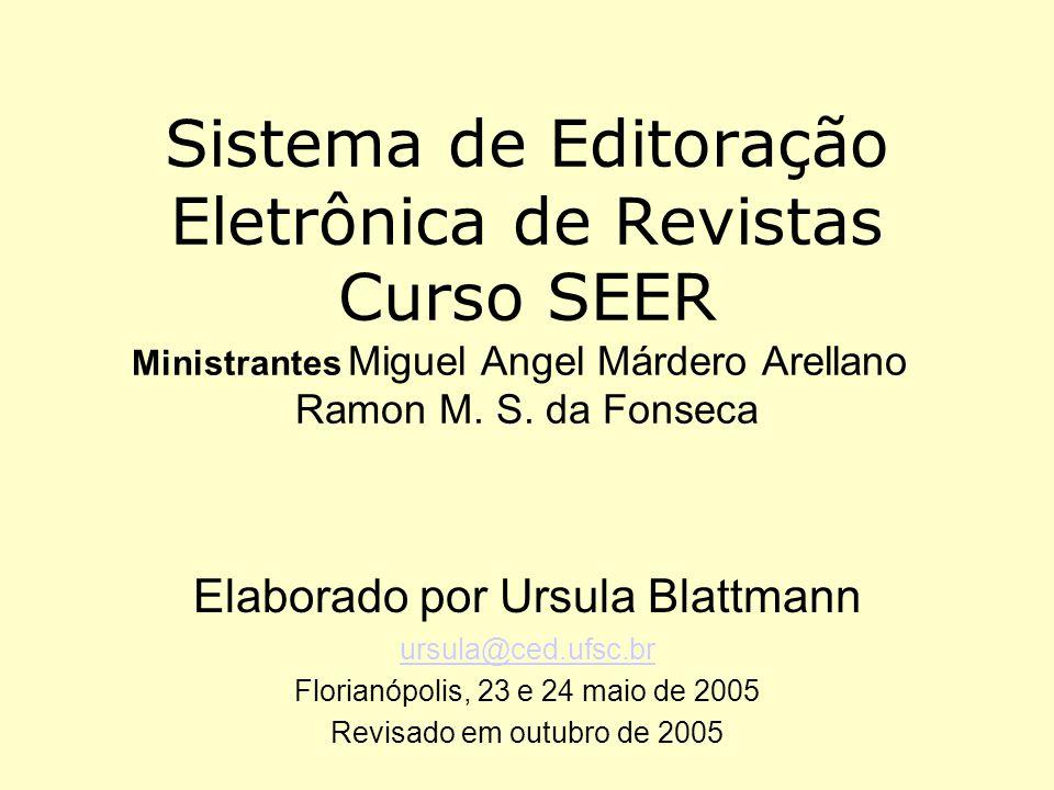 Sistema de Editoração Eletrônica de Revistas Curso SEER Ministrantes Miguel Angel Márdero Arellano Ramon M. S. da Fonseca