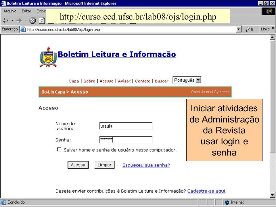 http://curso.ced.ufsc.br/lab08/ojs/login.php Iniciar atividades. de Administração. da Revista. usar login e.