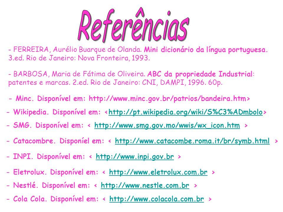 Referências - FERREIRA, Aurélio Buarque de Olanda. Mini dicionário da língua portuguesa. 3.ed. Rio de Janeiro: Nova Fronteira, 1993.