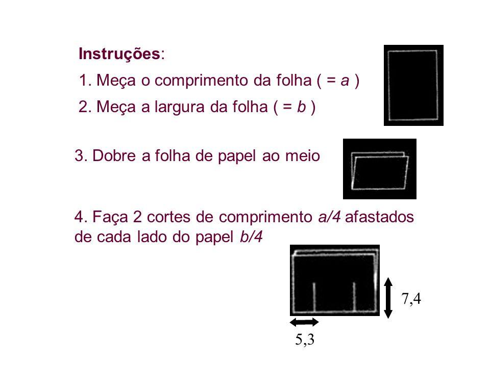 Instruções: 1. Meça o comprimento da folha ( = a ) 2. Meça a largura da folha ( = b ) 3. Dobre a folha de papel ao meio.
