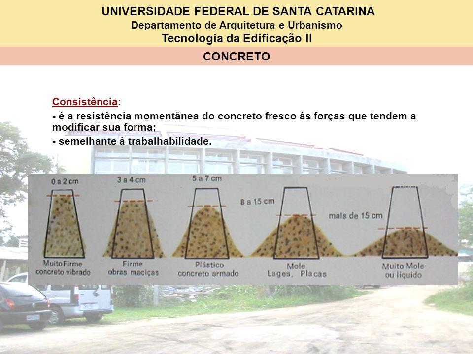 Consistência: - é a resistência momentânea do concreto fresco às forças que tendem a modificar sua forma;