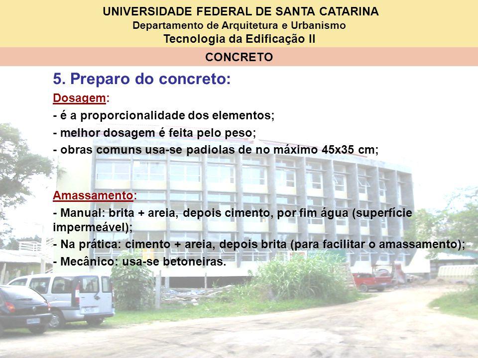 5. Preparo do concreto: Dosagem: - é a proporcionalidade dos elementos; - melhor dosagem é feita pelo peso;