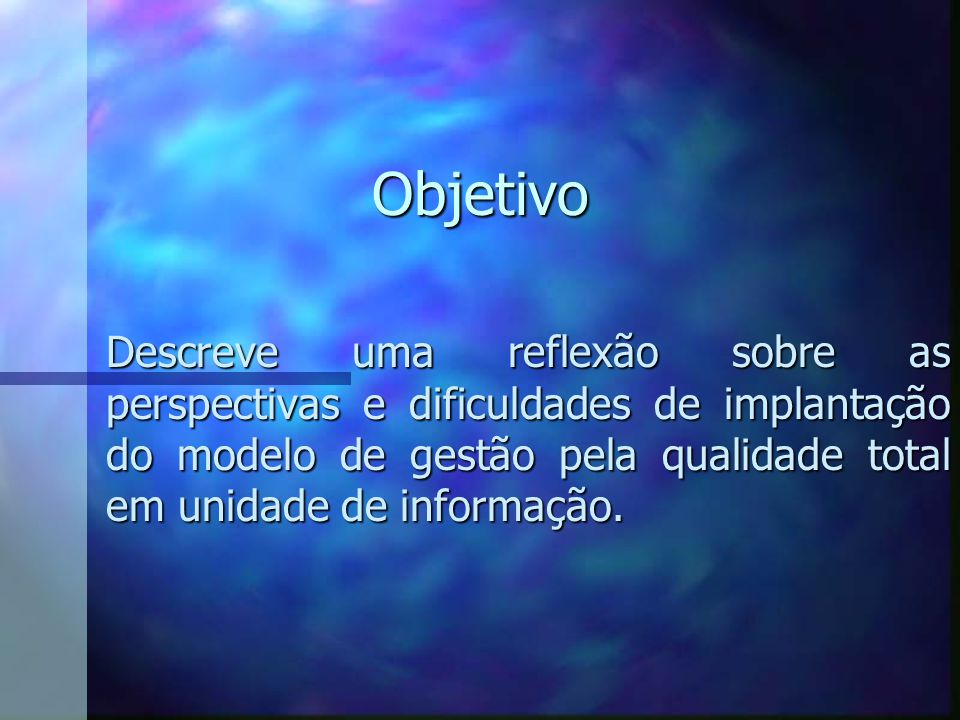 Objetivo Descreve uma reflexão sobre as perspectivas e dificuldades de implantação do modelo de gestão pela qualidade total em unidade de informação.