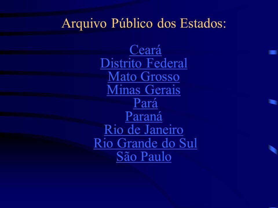 Arquivo Público dos Estados: Ceará Distrito Federal Mato Grosso Minas Gerais Pará Paraná Rio de Janeiro Rio Grande do Sul São Paulo