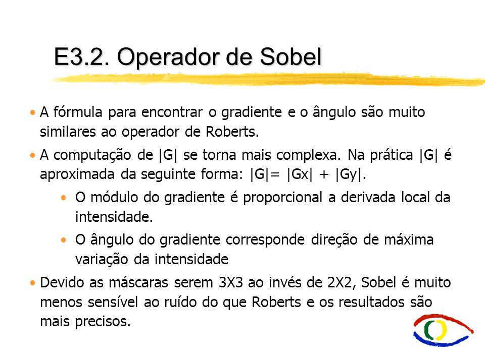 E3.2. Operador de Sobel A fórmula para encontrar o gradiente e o ângulo são muito similares ao operador de Roberts.
