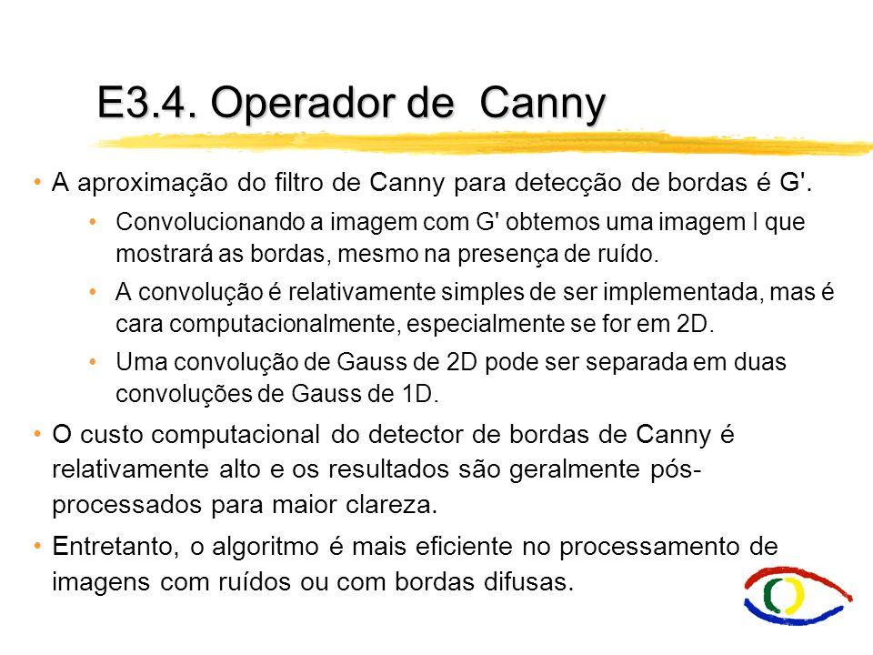 E3.4. Operador de Canny A aproximação do filtro de Canny para detecção de bordas é G .