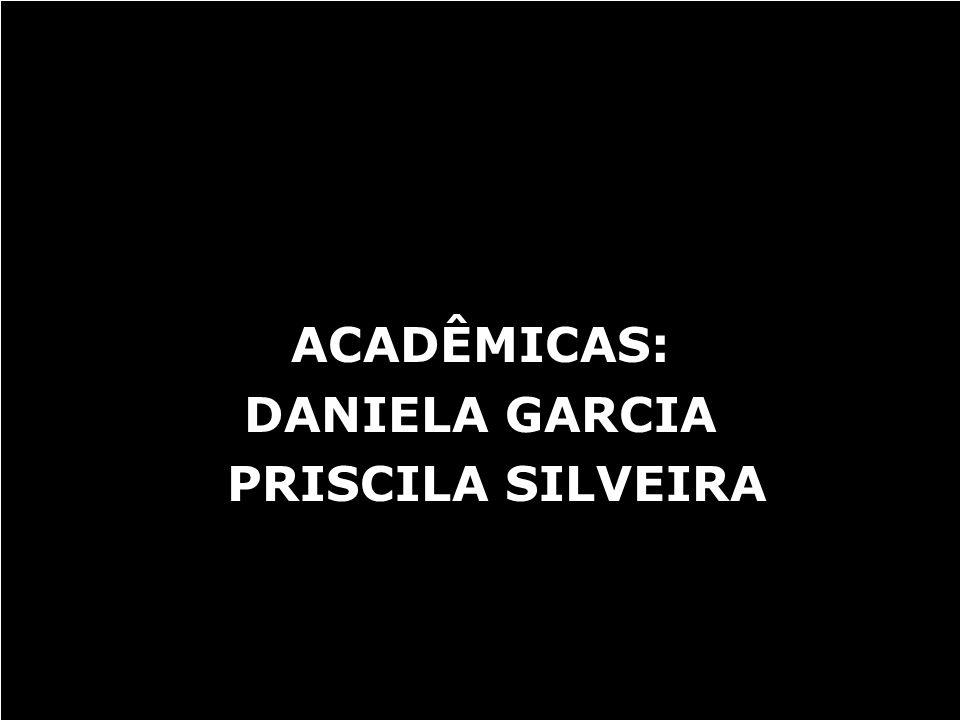 ACADÊMICAS: DANIELA GARCIA PRISCILA SILVEIRA CARTAZ