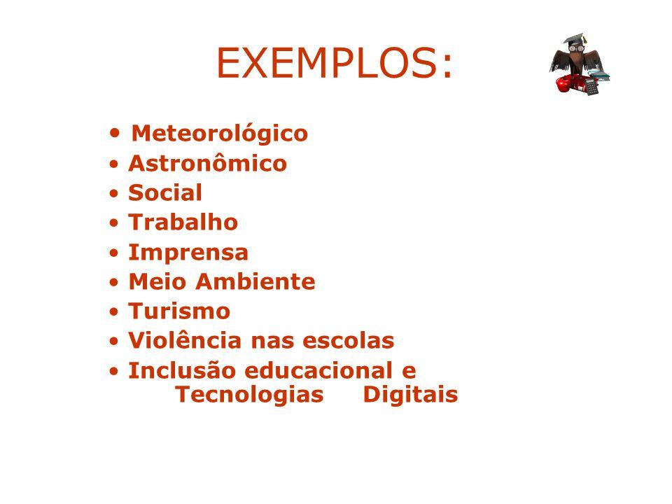 EXEMPLOS: Meteorológico Astronômico Social Trabalho Imprensa