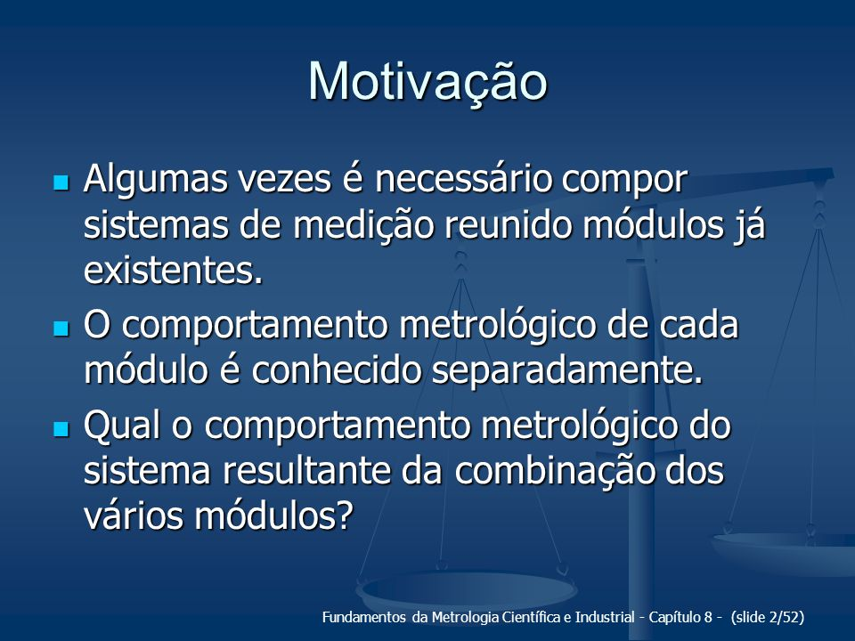 Motivação Algumas vezes é necessário compor sistemas de medição reunido módulos já existentes.