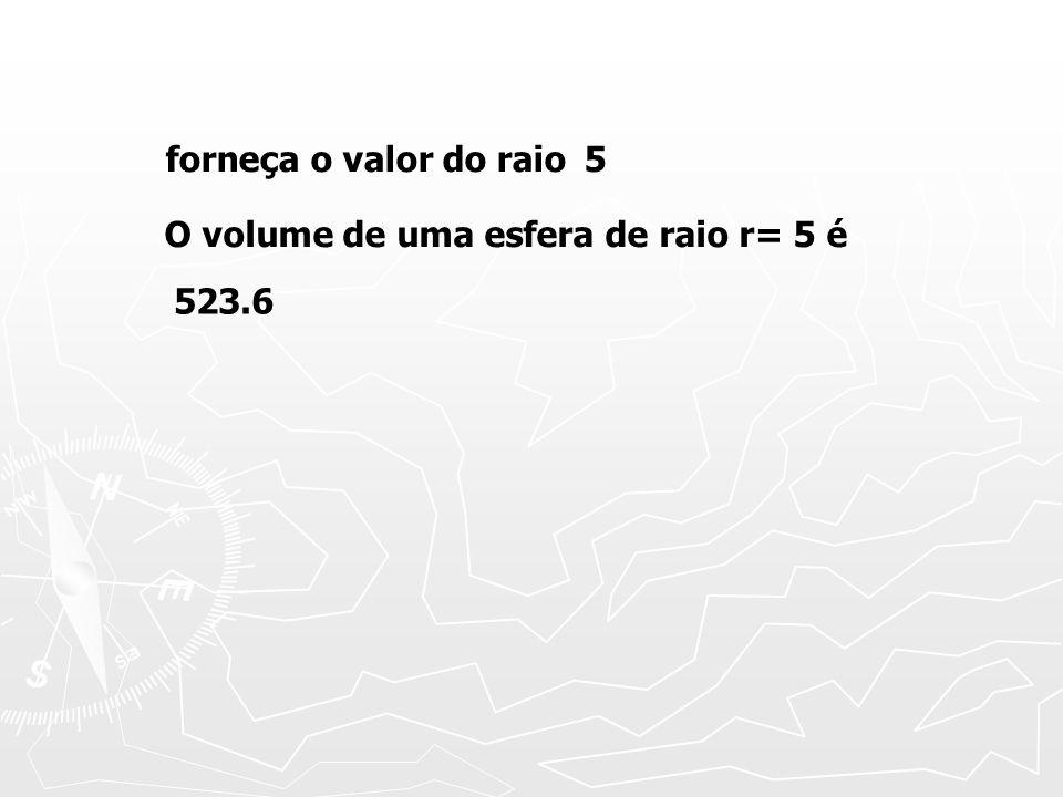 forneça o valor do raio 5 O volume de uma esfera de raio r= 5 é 523.6