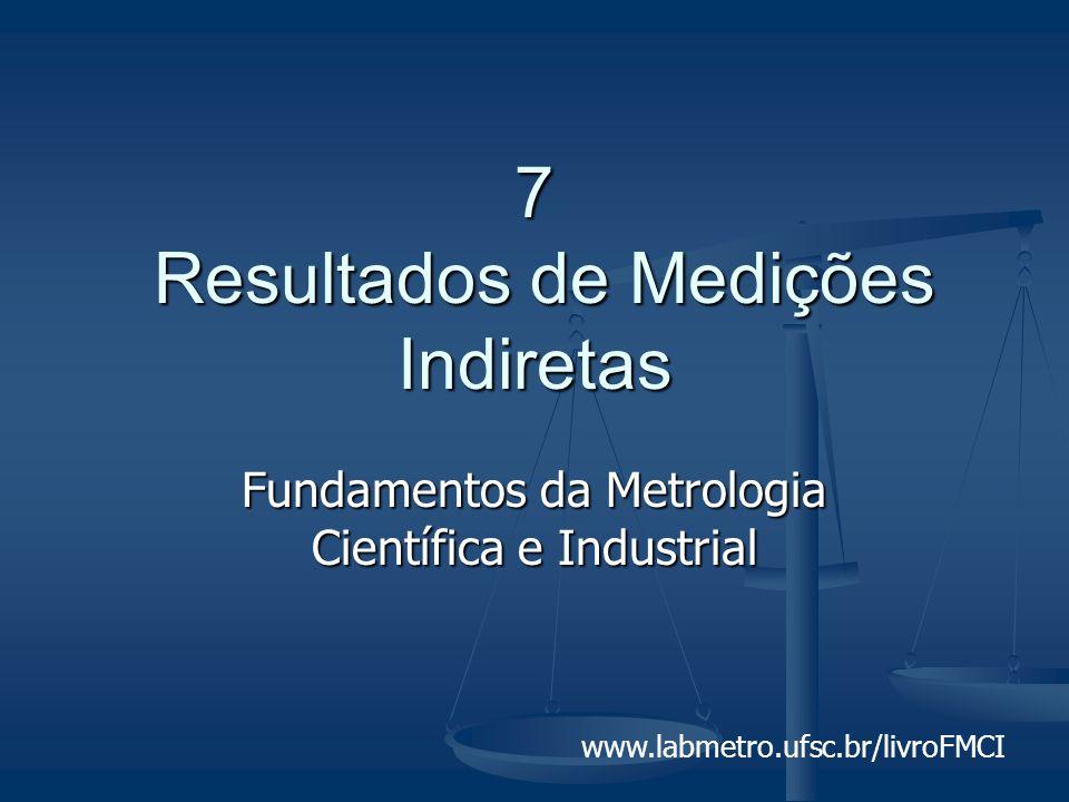 7 Resultados de Medições Indiretas