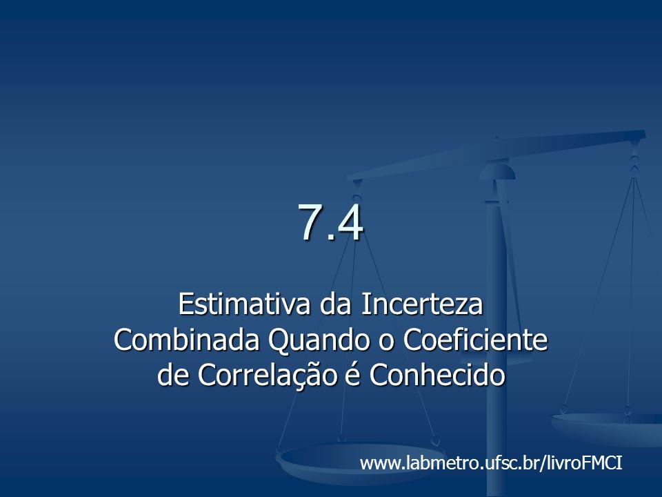 7.4 Estimativa da Incerteza Combinada Quando o Coeficiente de Correlação é Conhecido