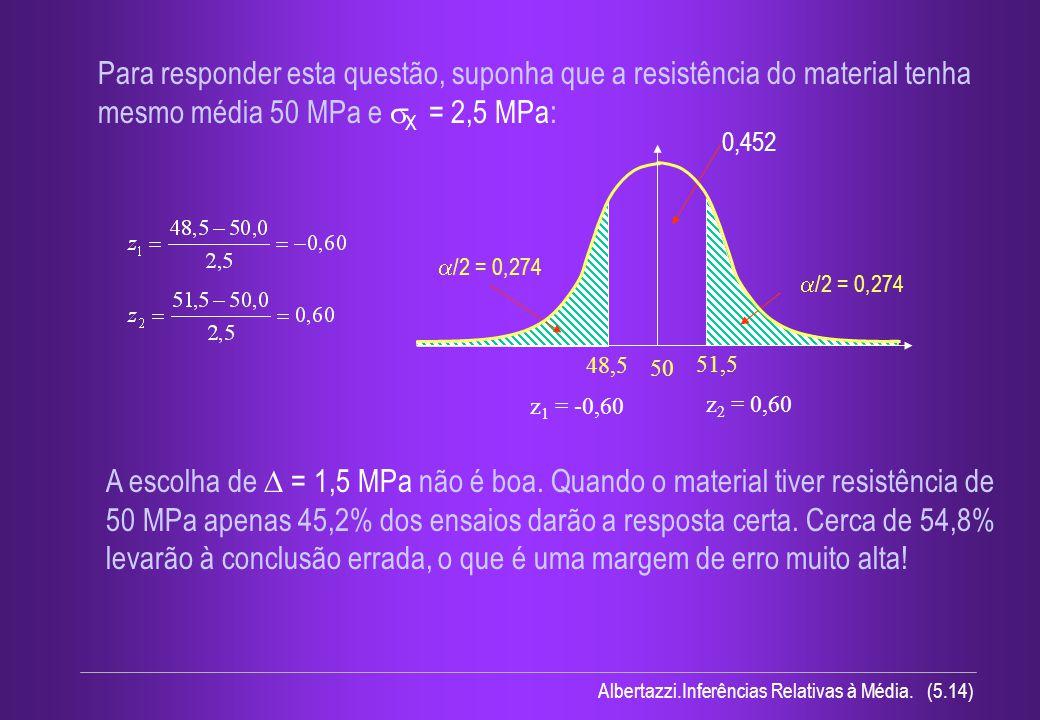 Para responder esta questão, suponha que a resistência do material tenha mesmo média 50 MPa e X = 2,5 MPa: