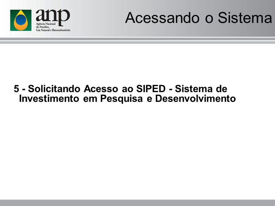 Acessando o Sistema 5 - Solicitando Acesso ao SIPED - Sistema de Investimento em Pesquisa e Desenvolvimento.