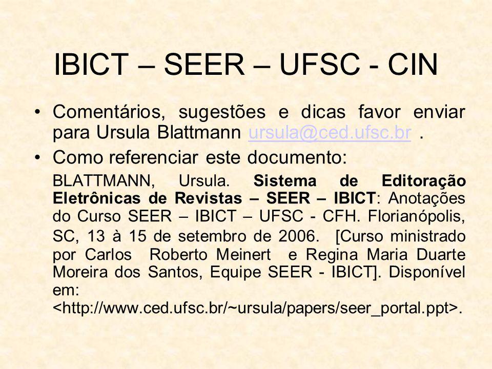 IBICT – SEER – UFSC - CIN Comentários, sugestões e dicas favor enviar para Ursula Blattmann ursula@ced.ufsc.br .