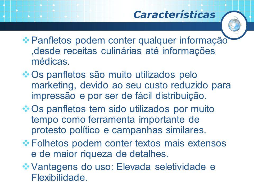 Características Panfletos podem conter qualquer informação ,desde receitas culinárias até informações médicas.