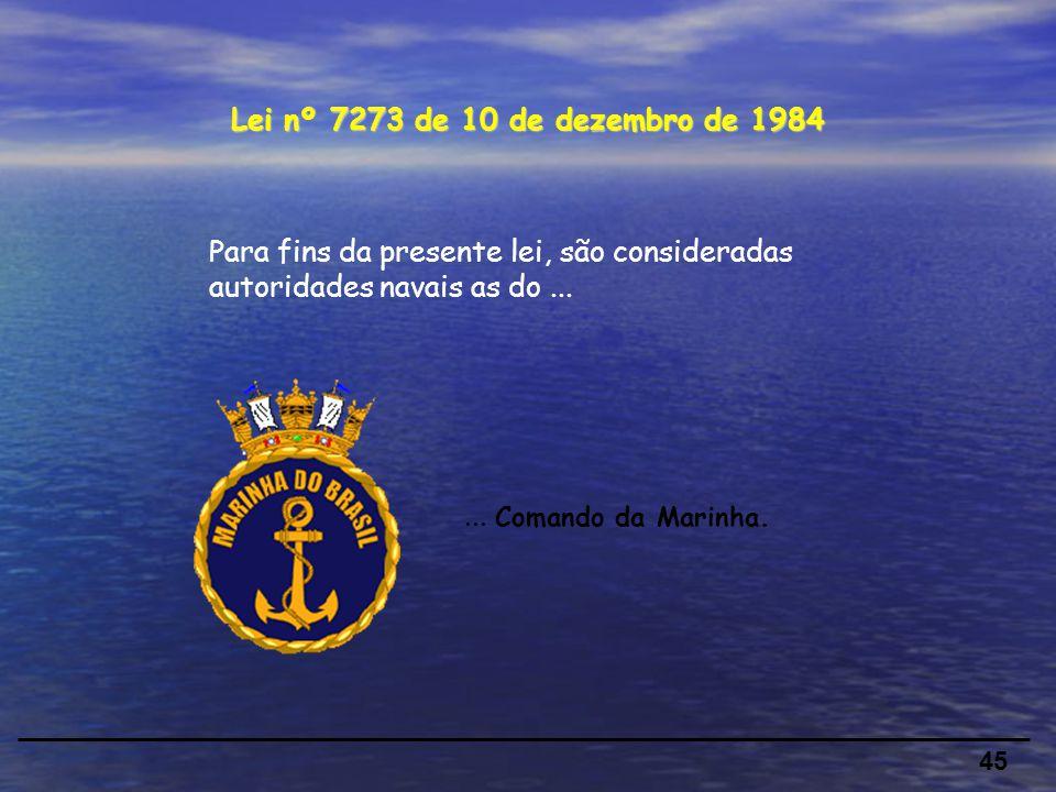 Lei nº 7273 de 10 de dezembro de 1984 Para fins da presente lei, são consideradas autoridades navais as do ...