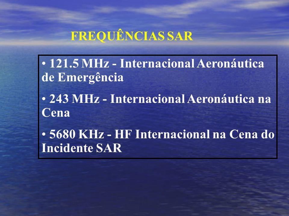 FREQUÊNCIAS SAR 121.5 MHz - Internacional Aeronáutica de Emergência. 243 MHz - Internacional Aeronáutica na Cena.