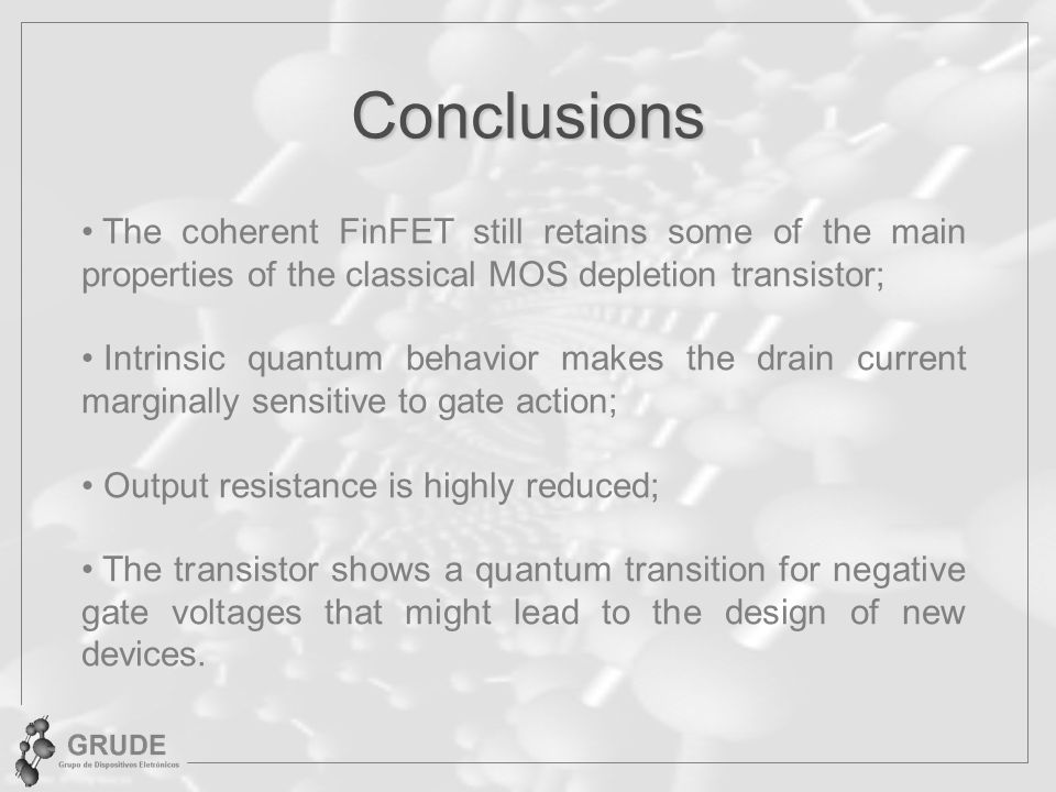 Conclusions The coherent FinFET still retains some of the main properties of the classical MOS depletion transistor;