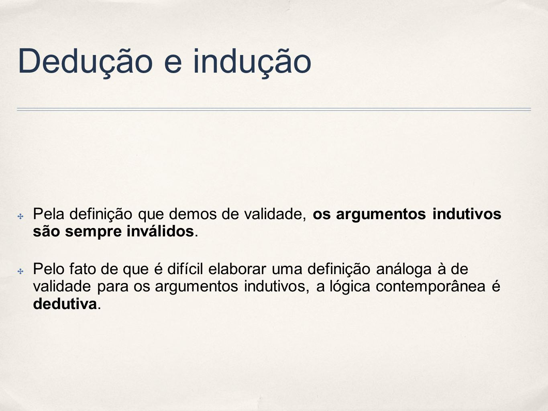 Dedução e indução Pela definição que demos de validade, os argumentos indutivos são sempre inválidos.