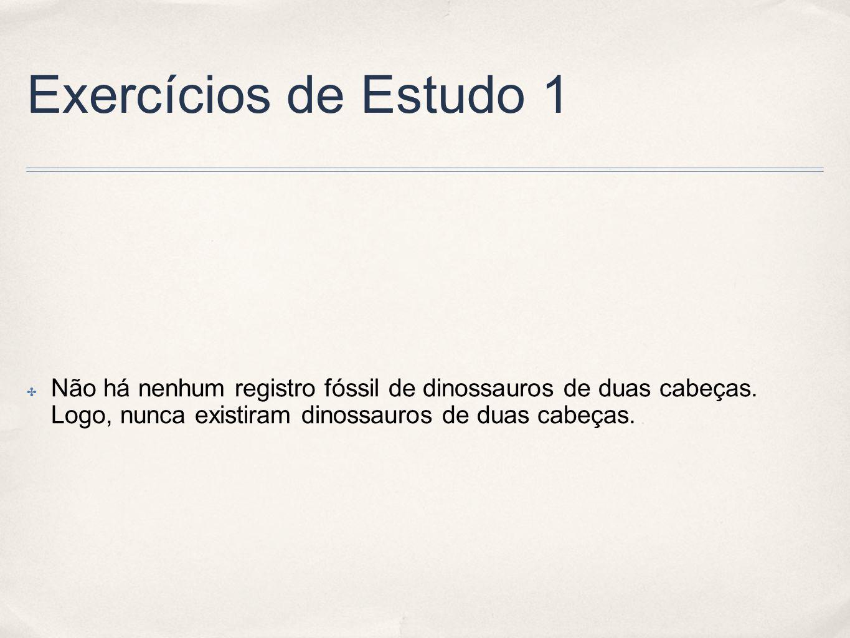 Exercícios de Estudo 1 Não há nenhum registro fóssil de dinossauros de duas cabeças.