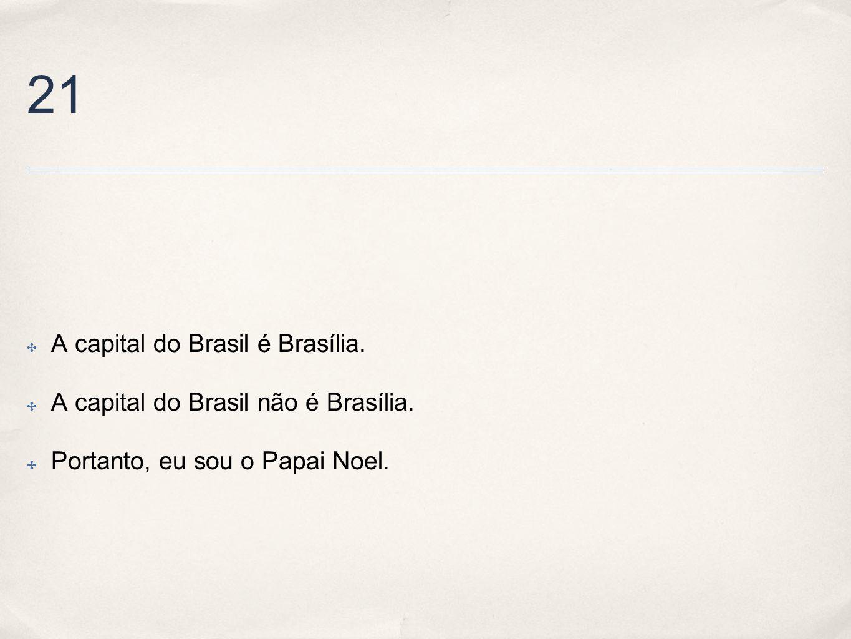 21 A capital do Brasil é Brasília. A capital do Brasil não é Brasília.