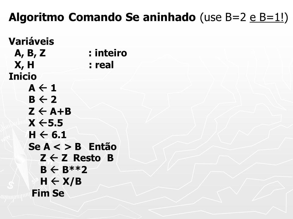 Algoritmo Comando Se aninhado (use B=2 e B=1!)