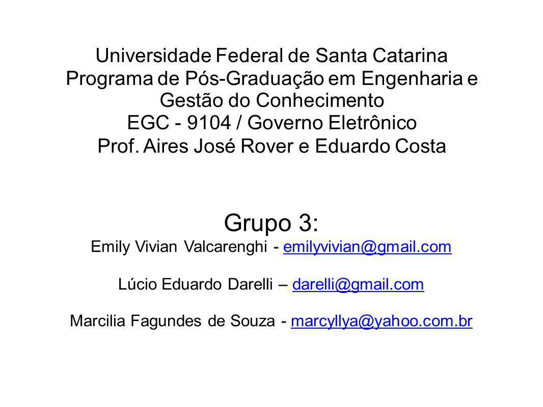 Universidade Federal de Santa Catarina Programa de Pós-Graduação em Engenharia e Gestão do Conhecimento EGC - 9104 / Governo Eletrônico Prof. Aires José Rover e Eduardo Costa