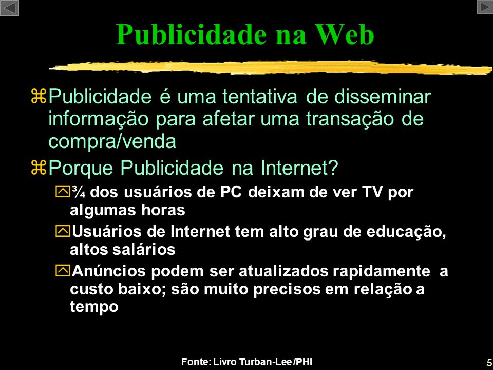 Publicidade na Web Publicidade é uma tentativa de disseminar informação para afetar uma transação de compra/venda.