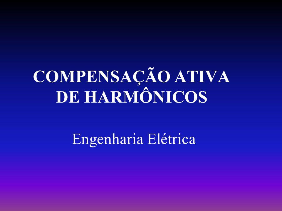 COMPENSAÇÃO ATIVA DE HARMÔNICOS Engenharia Elétrica