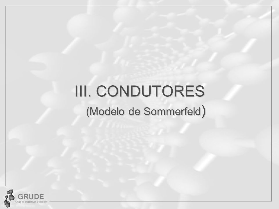 III. CONDUTORES (Modelo de Sommerfeld)