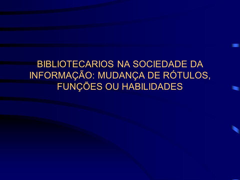 BIBLIOTECARIOS NA SOCIEDADE DA INFORMAÇÃO: MUDANÇA DE RÓTULOS, FUNÇÕES OU HABILIDADES