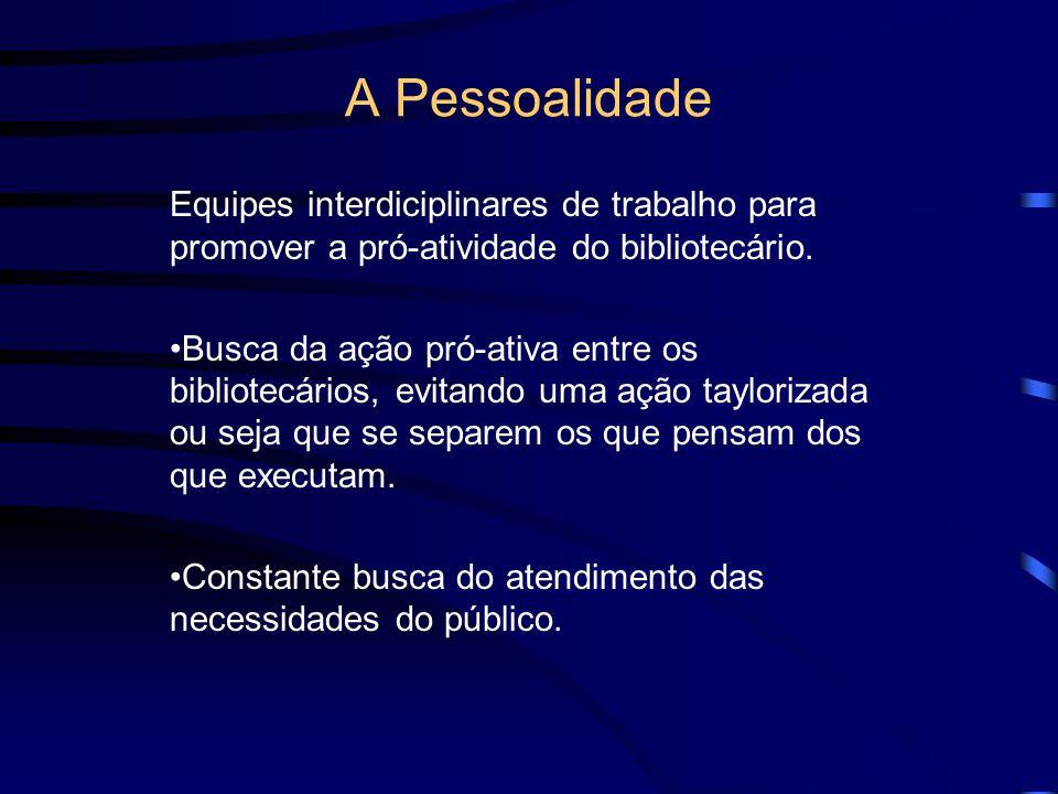 A Pessoalidade Equipes interdiciplinares de trabalho para promover a pró-atividade do bibliotecário.